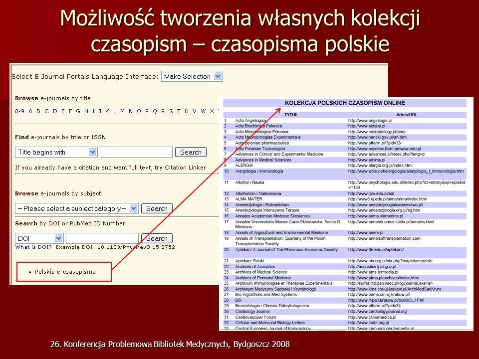 26. Konferencja Problemowa Bibliotek Medycznych, Bydgoszcz 2008 Możliwość tworzenia własnych kolekcji czasopism – czasopisma polskie