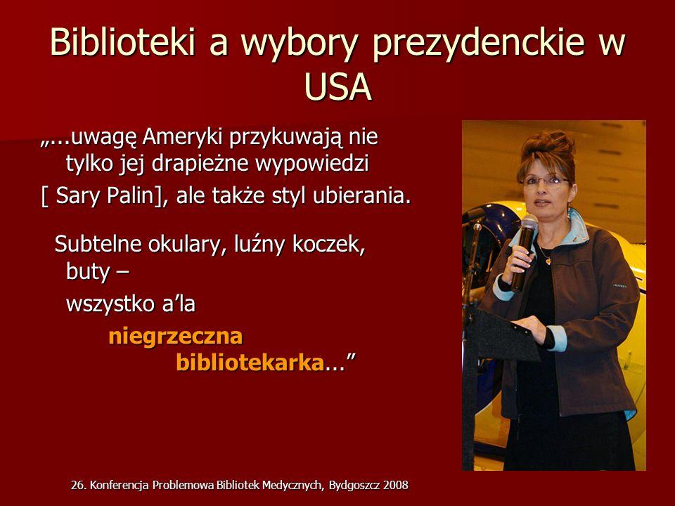 26. Konferencja Problemowa Bibliotek Medycznych, Bydgoszcz 2008 Biblioteki a wybory prezydenckie w USA...uwagę Ameryki przykuwają nie tylko jej drapie