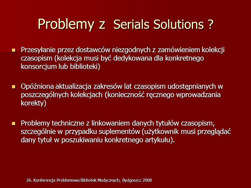 26. Konferencja Problemowa Bibliotek Medycznych, Bydgoszcz 2008 Problemy z Serials Solutions .
