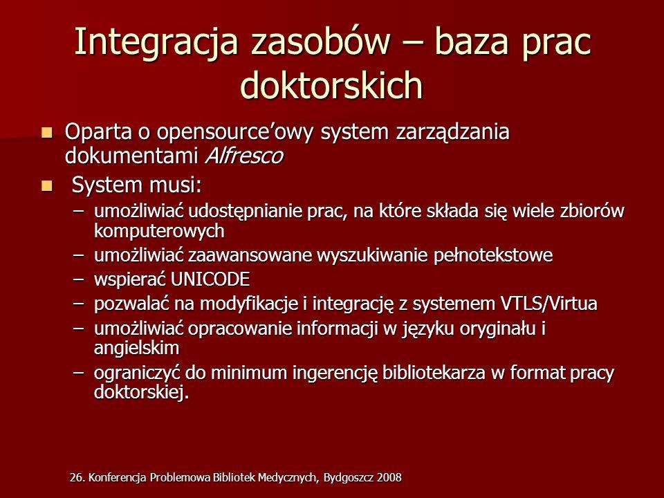 26. Konferencja Problemowa Bibliotek Medycznych, Bydgoszcz 2008 Integracja zasobów – baza prac doktorskich Oparta o opensourceowy system zarządzania d