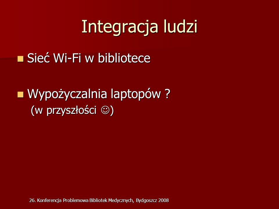 26. Konferencja Problemowa Bibliotek Medycznych, Bydgoszcz 2008 Integracja ludzi Sieć Wi-Fi w bibliotece Sieć Wi-Fi w bibliotece Wypożyczalnia laptopó