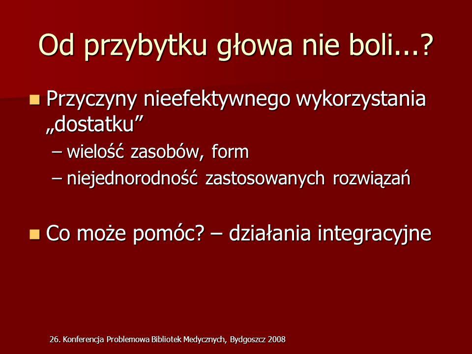 26. Konferencja Problemowa Bibliotek Medycznych, Bydgoszcz 2008 Od przybytku głowa nie boli....