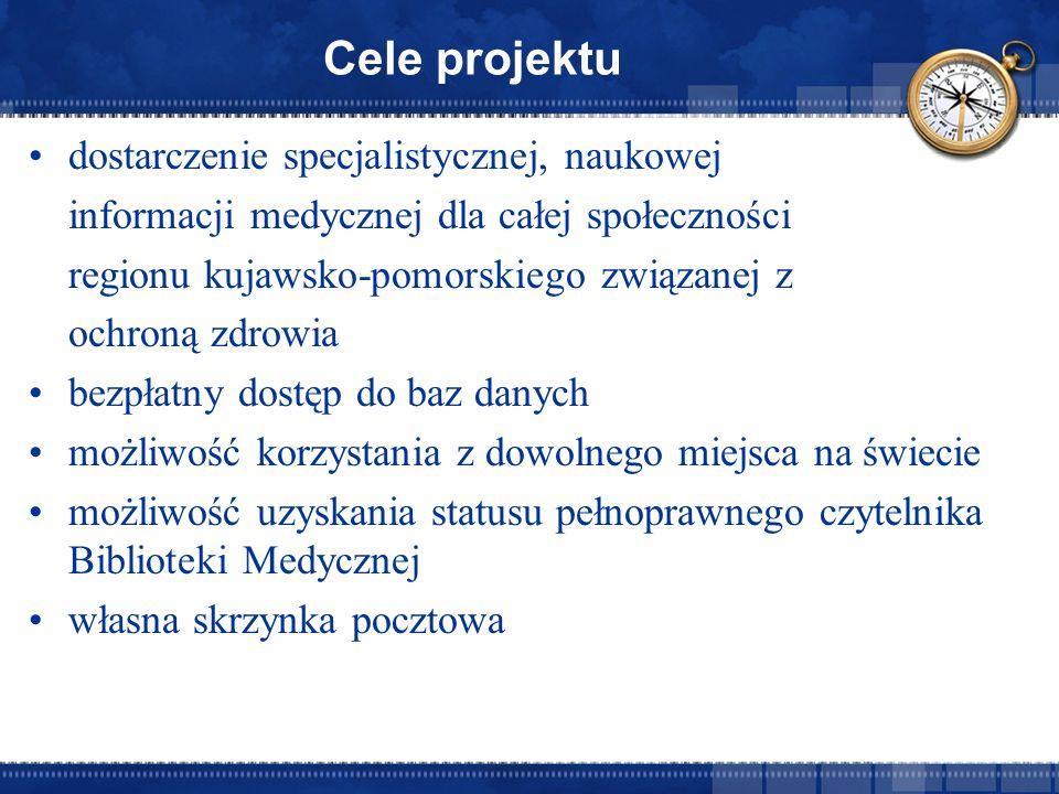 Cele projektu dostarczenie specjalistycznej, naukowej informacji medycznej dla całej społeczności regionu kujawsko-pomorskiego związanej z ochroną zdrowia bezpłatny dostęp do baz danych możliwość korzystania z dowolnego miejsca na świecie możliwość uzyskania statusu pełnoprawnego czytelnika Biblioteki Medycznej własna skrzynka pocztowa