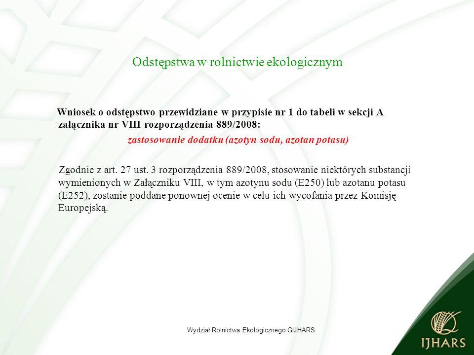 Odstępstwa w rolnictwie ekologicznym Wniosek o odstępstwo przewidziane w przypisie nr 1 do tabeli w sekcji A załącznika nr VIII rozporządzenia 889/2008: zastosowanie dodatku (azotyn sodu, azotan potasu) Zgodnie z art.