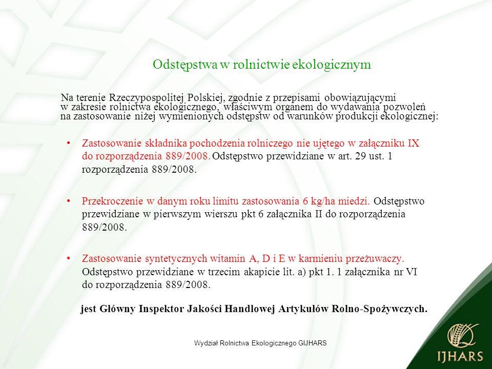 2 Odstępstwa w rolnictwie ekologicznym Na terenie Rzeczypospolitej Polskiej, zgodnie z przepisami obowiązującymi w zakresie rolnictwa ekologicznego, właściwym organem do wydawania pozwoleń na zastosowanie niżej wymienionych odstępstw od warunków produkcji ekologicznej: Zastosowanie składnika pochodzenia rolniczego nie ujętego w załączniku IX do rozporządzenia 889/2008.