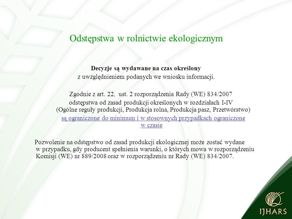 Odstępstwa w rolnictwie ekologicznym Decyzje są wydawane na czas określony z uwzględnieniem podanych we wniosku informacji.