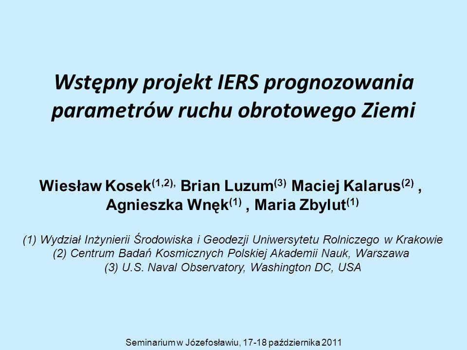 Wstępny projekt IERS prognozowania parametrów ruchu obrotowego Ziemi Wiesław Kosek (1,2), Brian Luzum (3) Maciej Kalarus (2), Agnieszka Wnęk (1), Mari