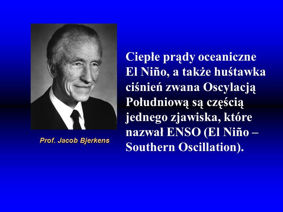 Prof. Jacob Bjerkens Ciepłe prądy oceaniczne El Niño, a także huśtawka ciśnień zwana Oscylacją Południową są częścią jednego zjawiska, które nazwał EN