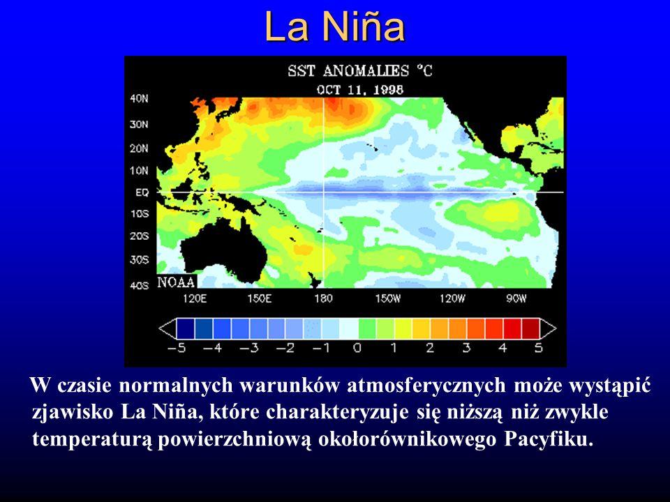 La Niña W czasie normalnych warunków atmosferycznych może wystąpić zjawisko La Niña, które charakteryzuje się niższą niż zwykle temperaturą powierzchn