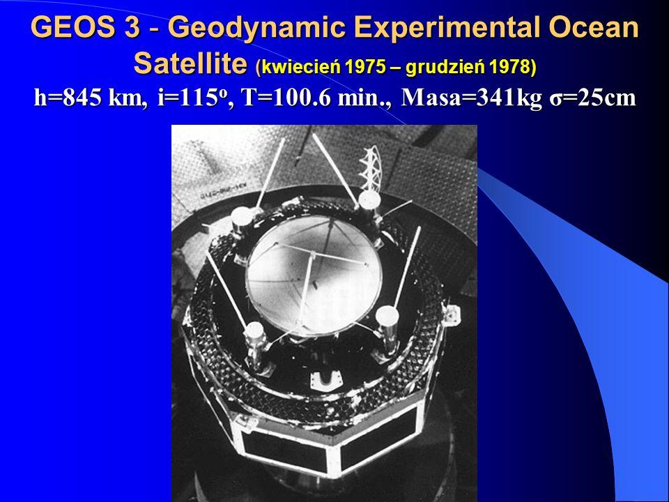 GEOS 3 - Geodynamic Experimental Ocean Satellite (kwiecień 1975 – grudzień 1978) h=845 km, i=115 o, T=100.6 min., Masa=341kg σ=25cm GEOS 3 - Geodynami