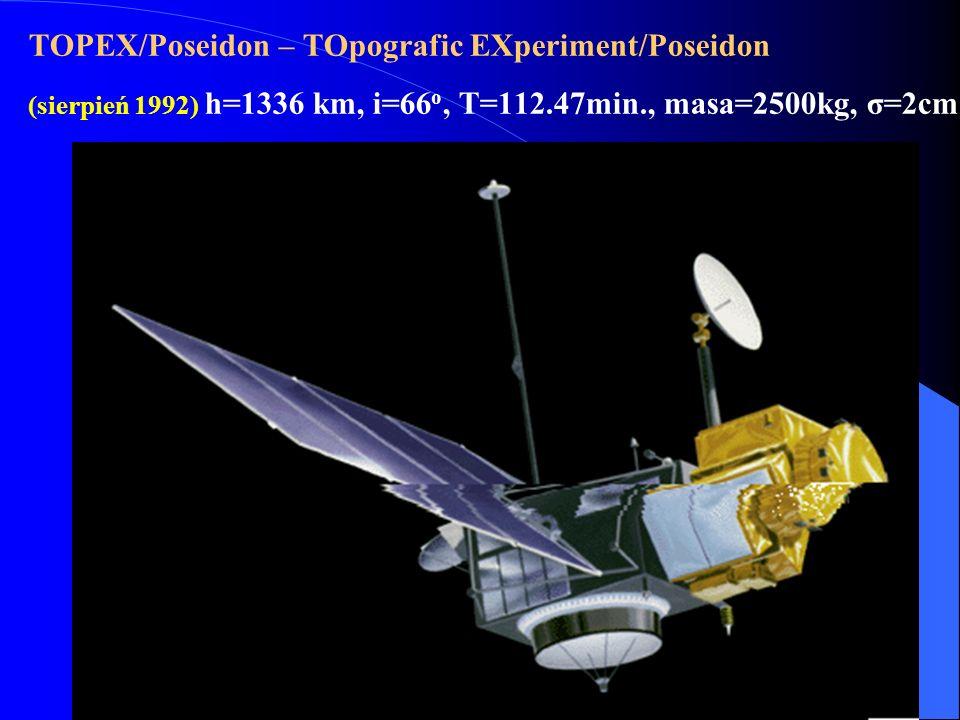 TOPEX/Poseidon – TOpografic EXperiment/Poseidon (sierpień 1992) h=1336 km, i=66 o, T=112.47min., masa=2500kg, σ=2cm