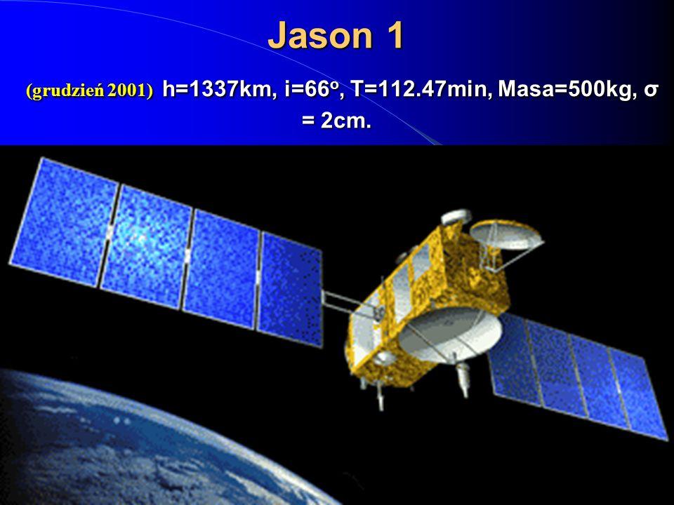 Jason 1 (grudzień 2001) h=1337km, i=66 o, T=112.47min, Masa=500kg, σ = 2cm.