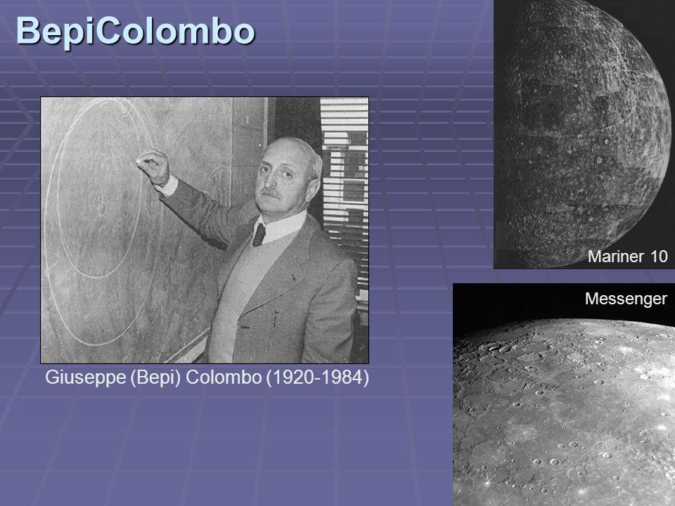 BepiColombo Giuseppe (Bepi) Colombo (1920-1984) Mariner 10 Messenger
