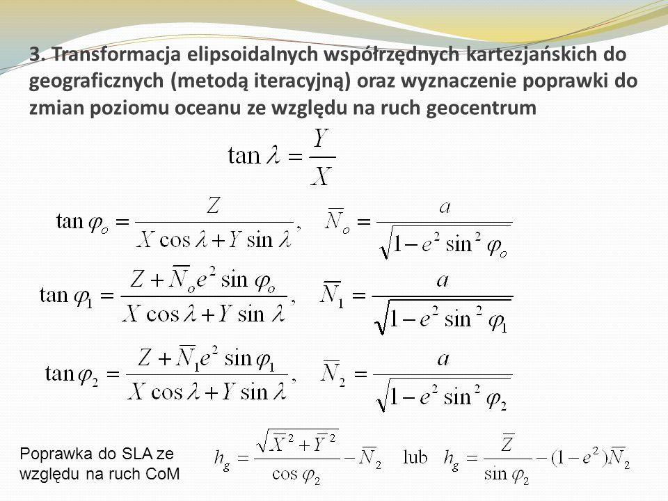 3. Transformacja elipsoidalnych współrzędnych kartezjańskich do geograficznych (metodą iteracyjną) oraz wyznaczenie poprawki do zmian poziomu oceanu z