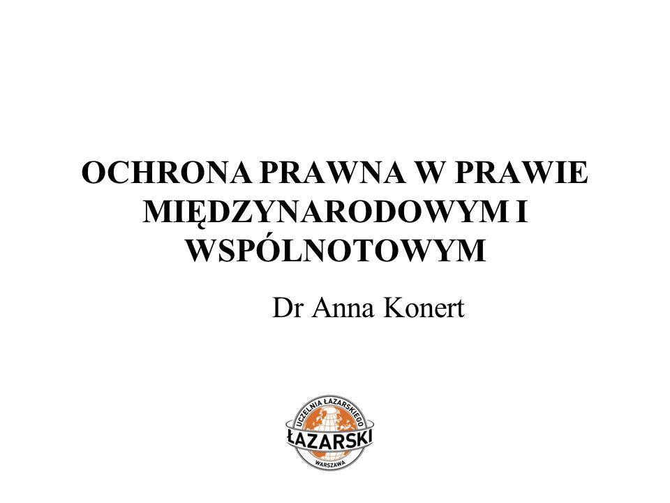 OCHRONA PRAWNA W PRAWIE MIĘDZYNARODOWYM I WSPÓLNOTOWYM Dr Anna Konert