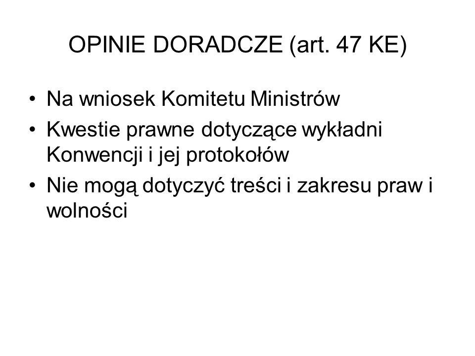 OPINIE DORADCZE (art. 47 KE) Na wniosek Komitetu Ministrów Kwestie prawne dotyczące wykładni Konwencji i jej protokołów Nie mogą dotyczyć treści i zak
