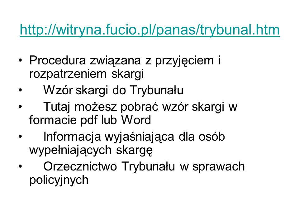 http://witryna.fucio.pl/panas/trybunal.htm Procedura związana z przyjęciem i rozpatrzeniem skargi Wzór skargi do Trybunału Tutaj możesz pobrać wzór sk