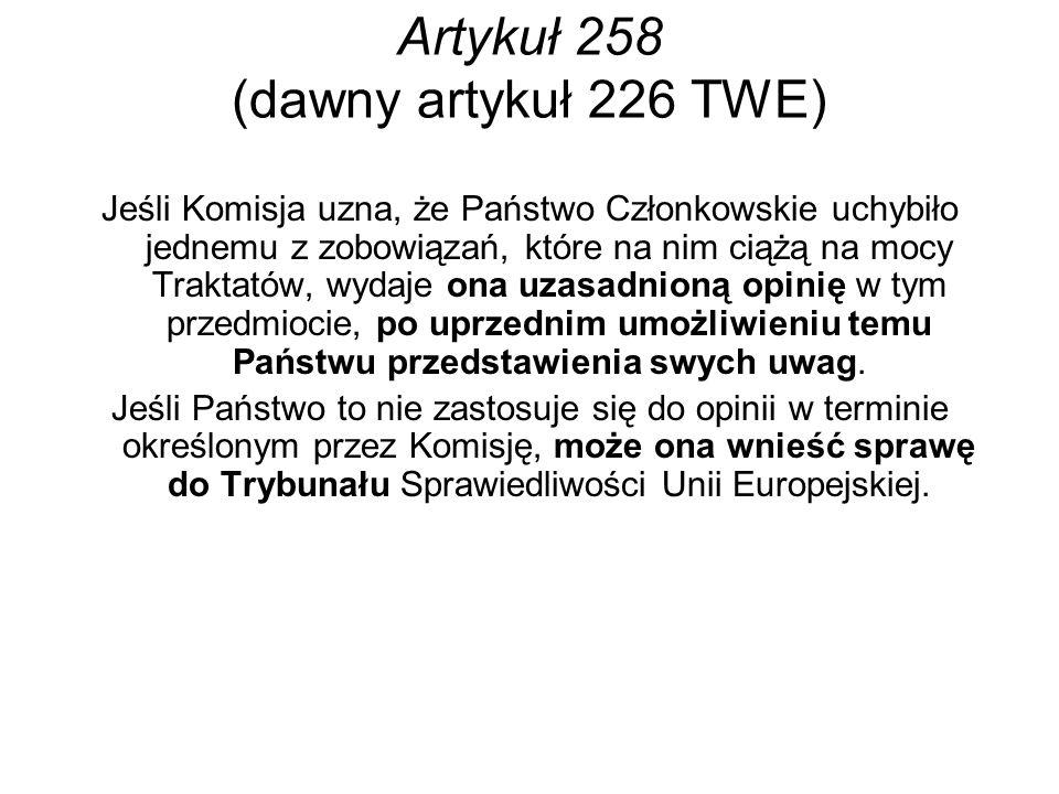 Artykuł 258 (dawny artykuł 226 TWE) Jeśli Komisja uzna, że Państwo Członkowskie uchybiło jednemu z zobowiązań, które na nim ciążą na mocy Traktatów, w