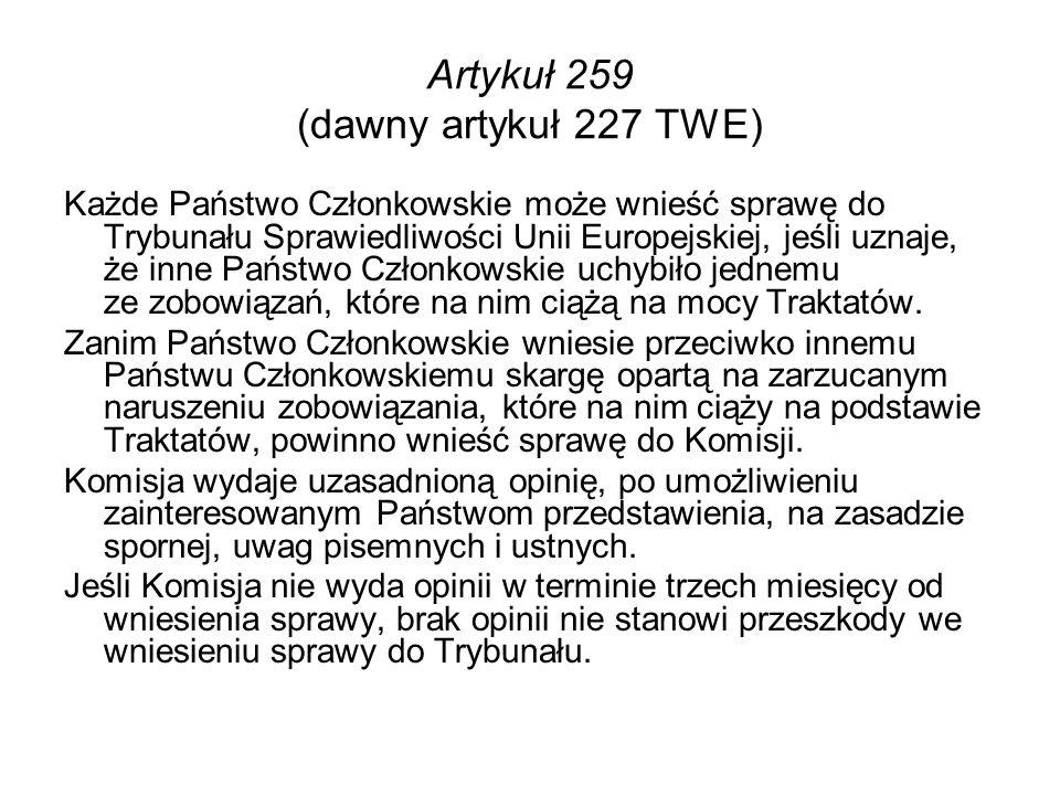 Artykuł 259 (dawny artykuł 227 TWE) Każde Państwo Członkowskie może wnieść sprawę do Trybunału Sprawiedliwości Unii Europejskiej, jeśli uznaje, że inn