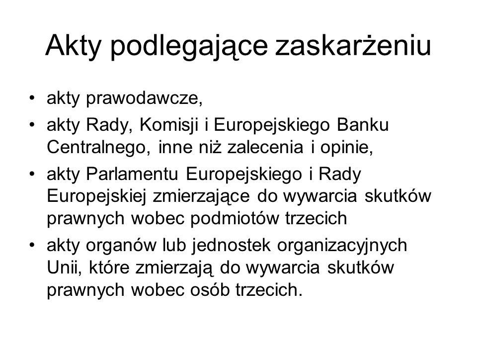 Akty podlegające zaskarżeniu akty prawodawcze, akty Rady, Komisji i Europejskiego Banku Centralnego, inne niż zalecenia i opinie, akty Parlamentu Euro