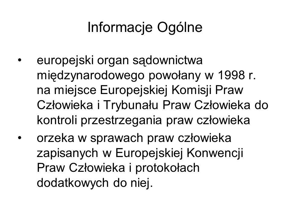 Informacje Ogólne europejski organ sądownictwa międzynarodowego powołany w 1998 r. na miejsce Europejskiej Komisji Praw Człowieka i Trybunału Praw Czł
