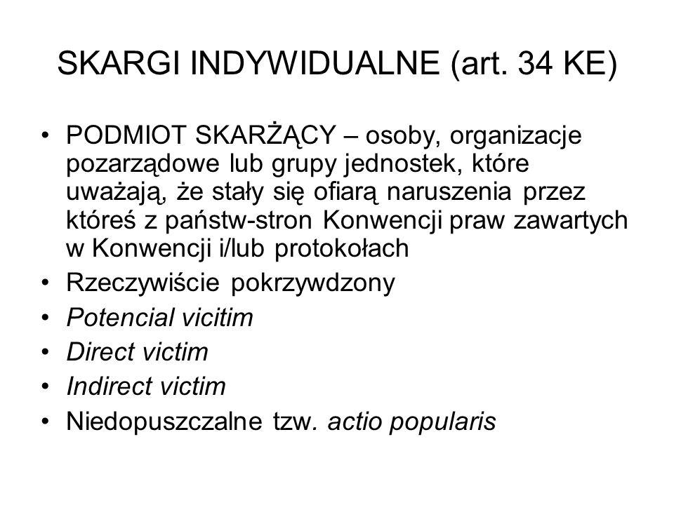 SKARGI INDYWIDUALNE (art. 34 KE) PODMIOT SKARŻĄCY – osoby, organizacje pozarządowe lub grupy jednostek, które uważają, że stały się ofiarą naruszenia