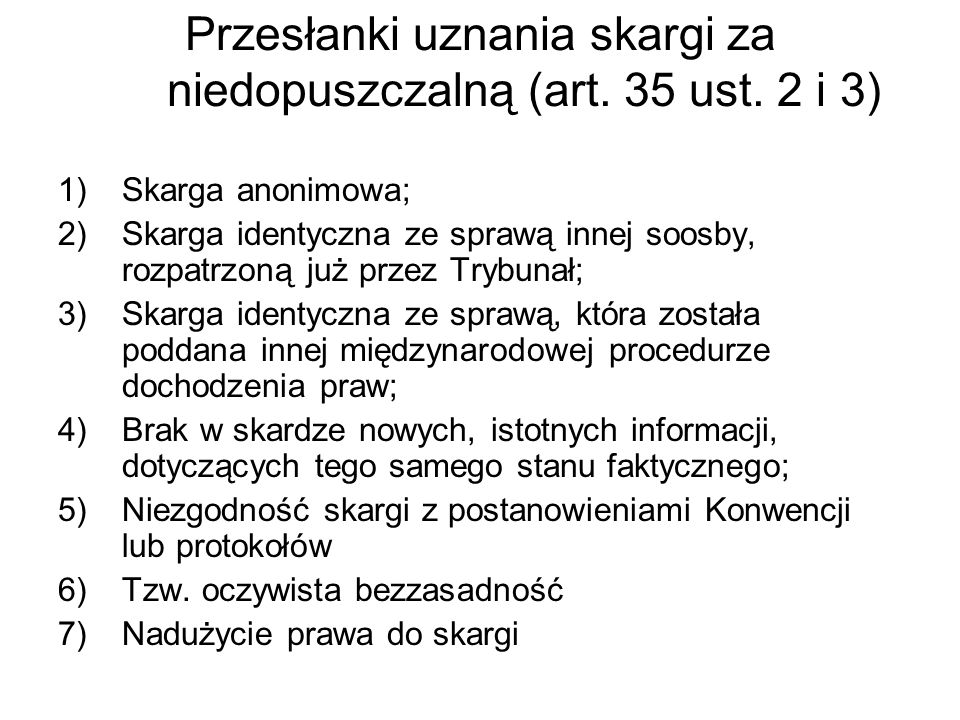 Przesłanki uznania skargi za niedopuszczalną (art. 35 ust. 2 i 3) 1)Skarga anonimowa; 2)Skarga identyczna ze sprawą innej soosby, rozpatrzoną już prze