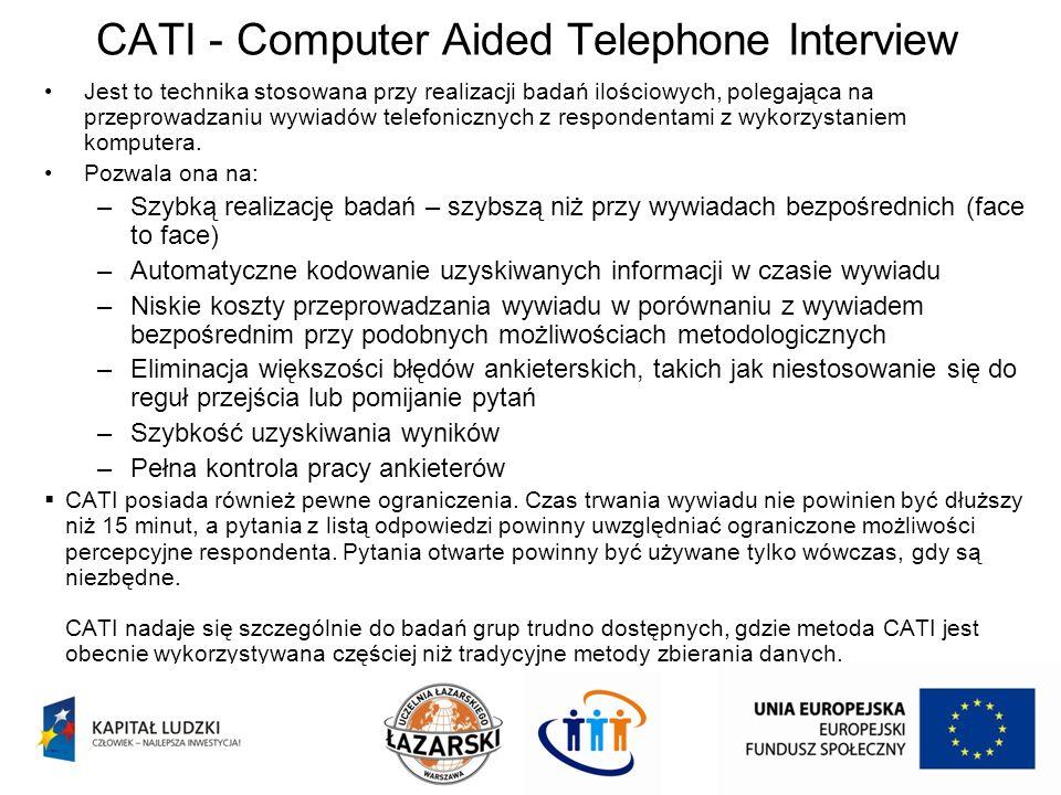 CATI - Computer Aided Telephone Interview Jest to technika stosowana przy realizacji badań ilościowych, polegająca na przeprowadzaniu wywiadów telefon