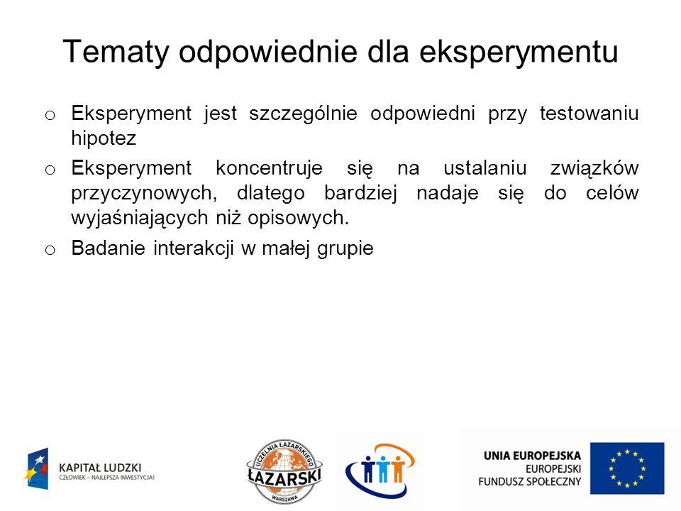 Tematy odpowiednie dla eksperymentu o Eksperyment jest szczególnie odpowiedni przy testowaniu hipotez o Eksperyment koncentruje się na ustalaniu związ