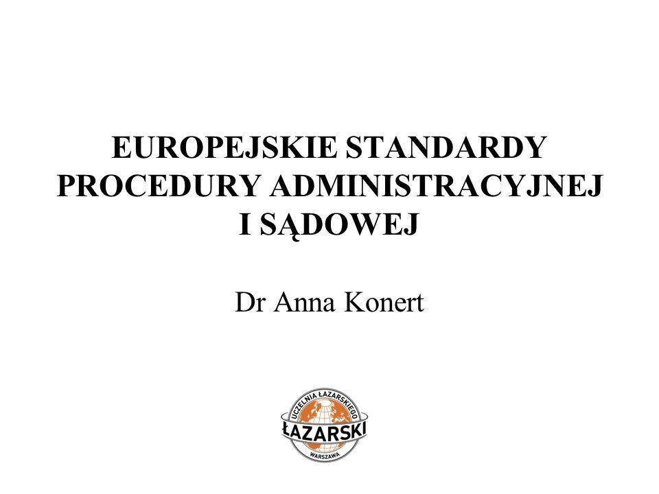 EUROPEJSKIE STANDARDY PROCEDURY ADMINISTRACYJNEJ I SĄDOWEJ Dr Anna Konert