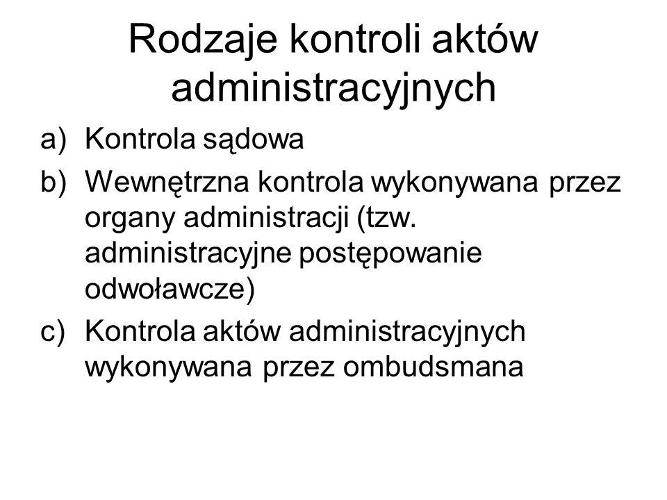 Rodzaje kontroli aktów administracyjnych a)Kontrola sądowa b)Wewnętrzna kontrola wykonywana przez organy administracji (tzw. administracyjne postępowa