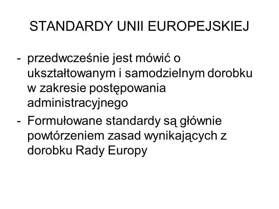 STANDARDY UNII EUROPEJSKIEJ -przedwcześnie jest mówić o ukształtowanym i samodzielnym dorobku w zakresie postępowania administracyjnego -Formułowane s