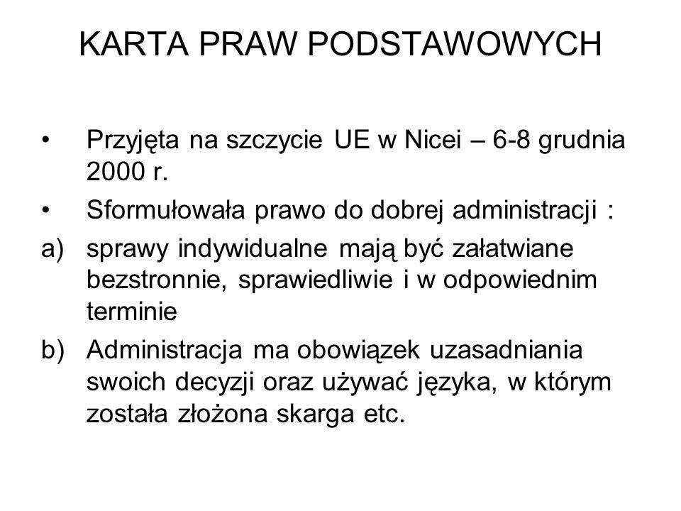 KARTA PRAW PODSTAWOWYCH Przyjęta na szczycie UE w Nicei – 6-8 grudnia 2000 r. Sformułowała prawo do dobrej administracji : a)sprawy indywidualne mają