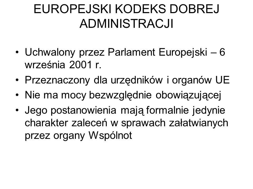 EUROPEJSKI KODEKS DOBREJ ADMINISTRACJI Uchwalony przez Parlament Europejski – 6 września 2001 r. Przeznaczony dla urzędników i organów UE Nie ma mocy