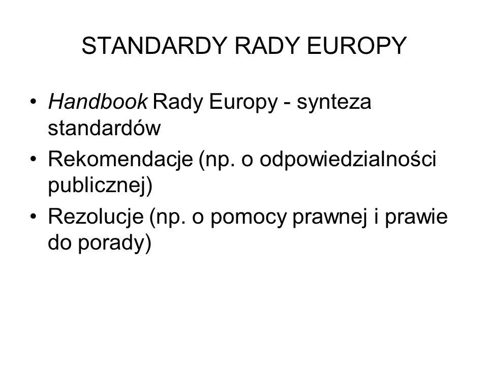 STANDARDY RADY EUROPY Handbook Rady Europy - synteza standardów Rekomendacje (np. o odpowiedzialności publicznej) Rezolucje (np. o pomocy prawnej i pr