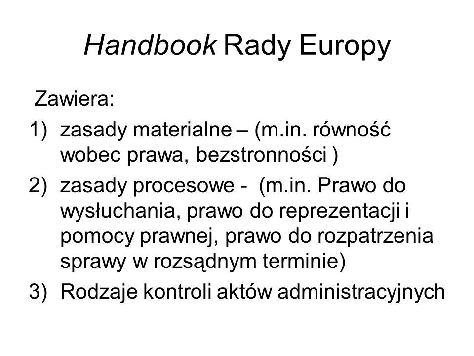Handbook Rady Europy Zawiera: 1)zasady materialne – (m.in. równość wobec prawa, bezstronności ) 2)zasady procesowe - (m.in. Prawo do wysłuchania, praw