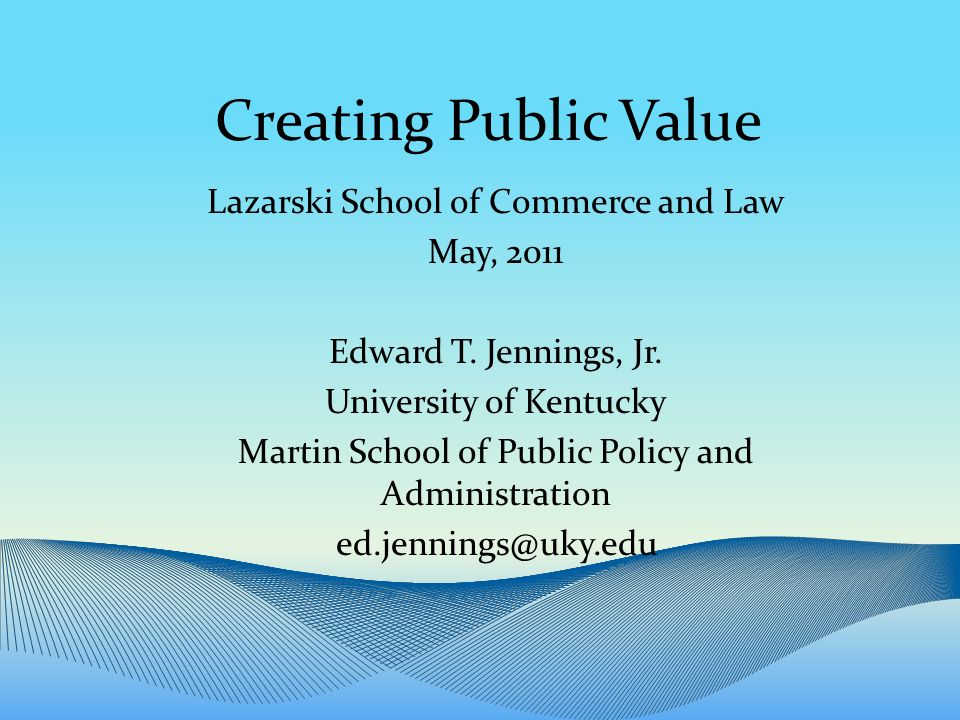 Creating Public Value Lazarski School of Commerce and Law May, 2011 Edward T.