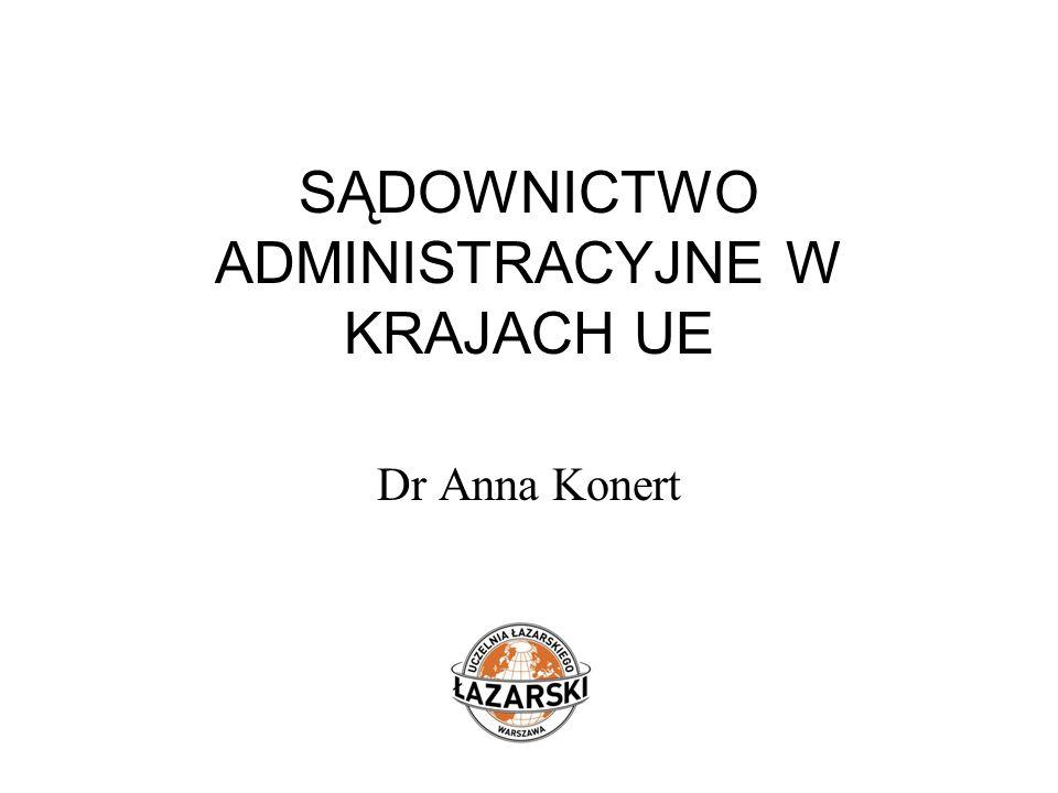 SĄDOWNICTWO ADMINISTRACYJNE W KRAJACH UE Dr Anna Konert
