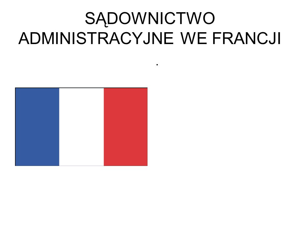 SĄDOWNICTWO ADMINISTRACYJNE WE FRANCJI.