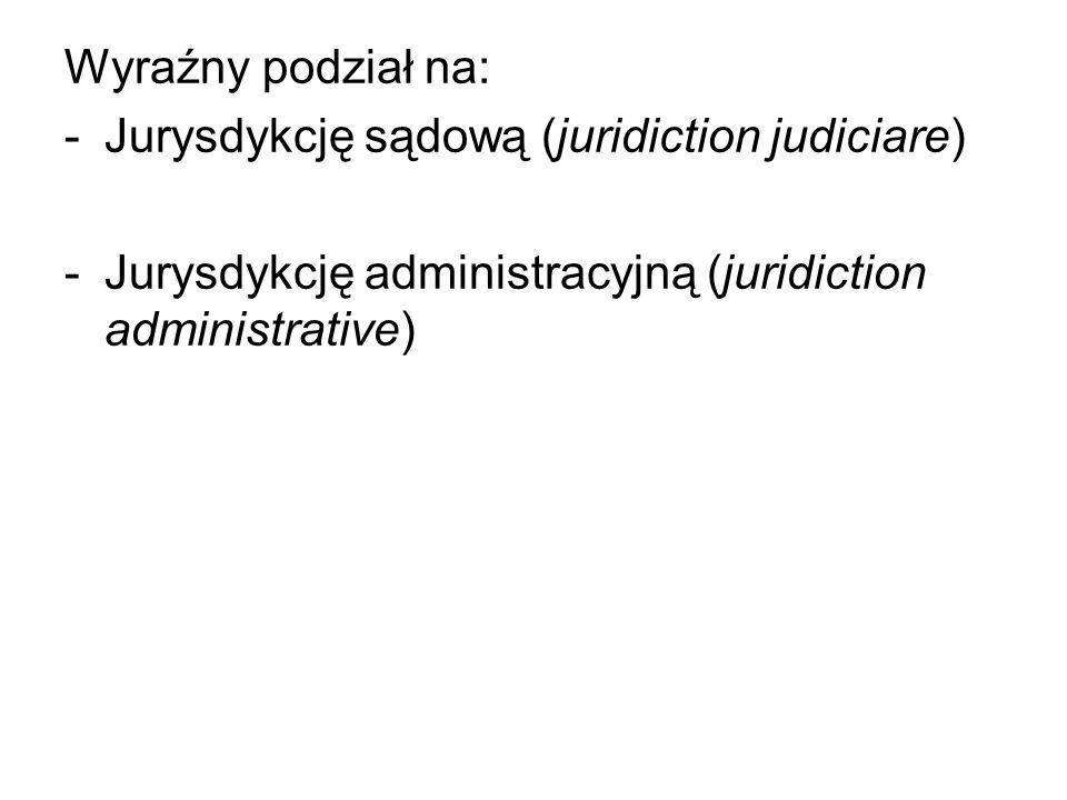 Wyraźny podział na: -Jurysdykcję sądową (juridiction judiciare) -Jurysdykcję administracyjną (juridiction administrative)