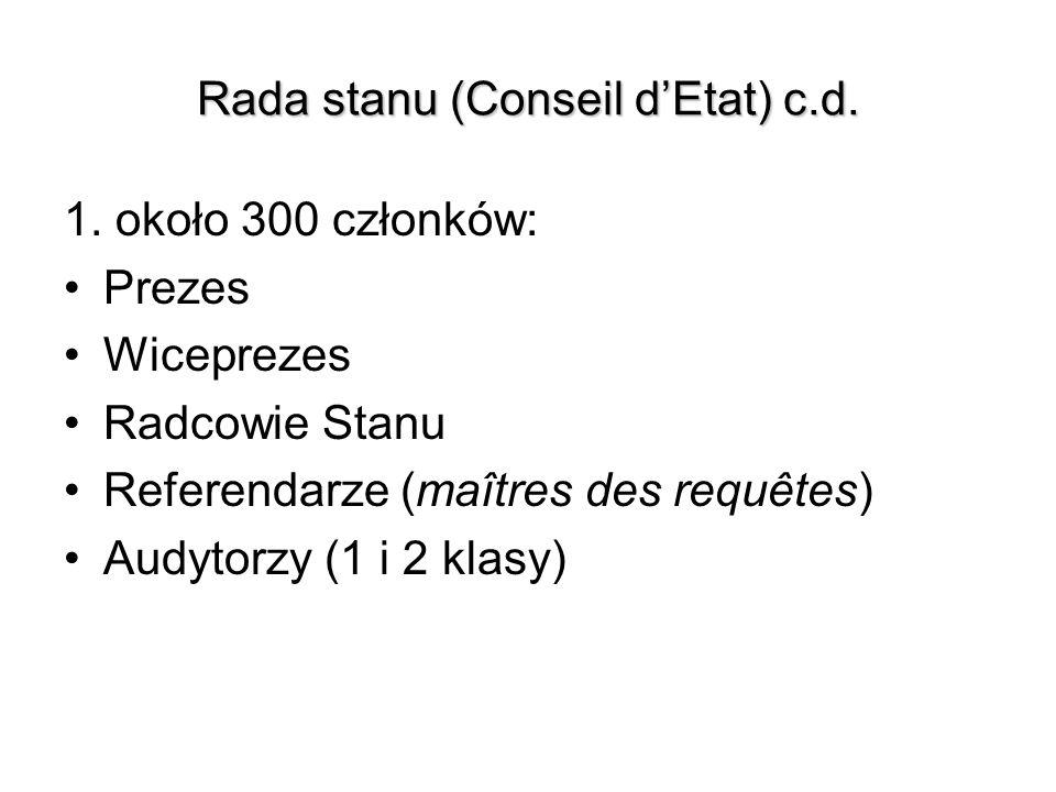 Rada stanu (Conseil dEtat) c.d. 1. około 300 członków: Prezes Wiceprezes Radcowie Stanu Referendarze (maîtres des requêtes) Audytorzy (1 i 2 klasy)