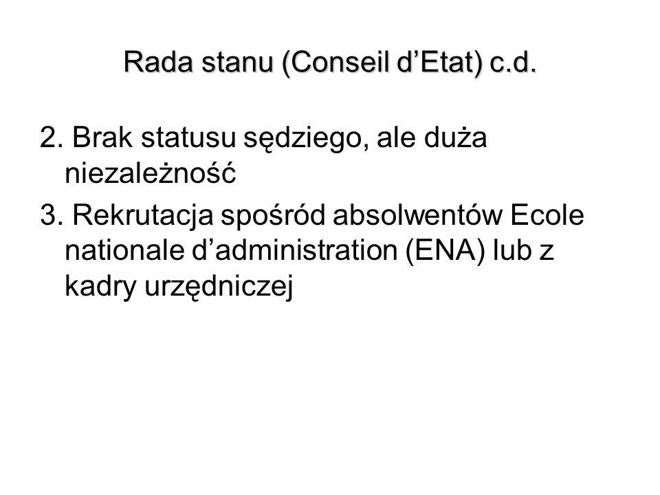 Rada stanu (Conseil dEtat) c.d. 2. Brak statusu sędziego, ale duża niezależność 3. Rekrutacja spośród absolwentów Ecole nationale dadministration (ENA
