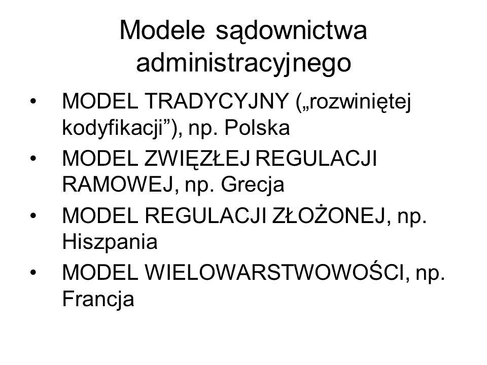 Modele sądownictwa administracyjnego MODEL TRADYCYJNY (rozwiniętej kodyfikacji), np. Polska MODEL ZWIĘZŁEJ REGULACJI RAMOWEJ, np. Grecja MODEL REGULAC