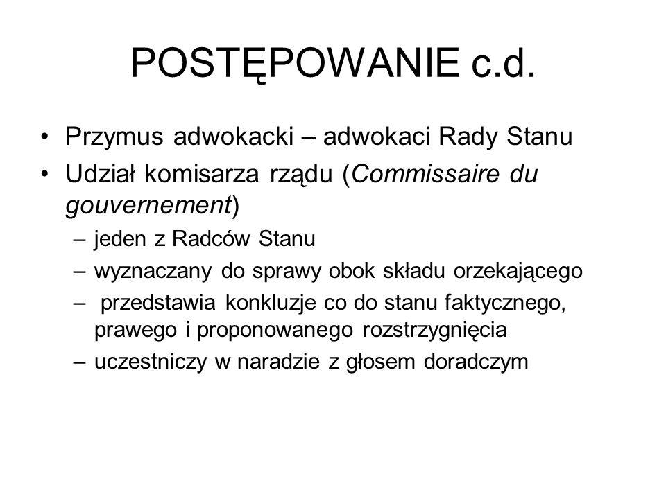 POSTĘPOWANIE c.d. Przymus adwokacki – adwokaci Rady Stanu Udział komisarza rządu (Commissaire du gouvernement) –jeden z Radców Stanu –wyznaczany do sp