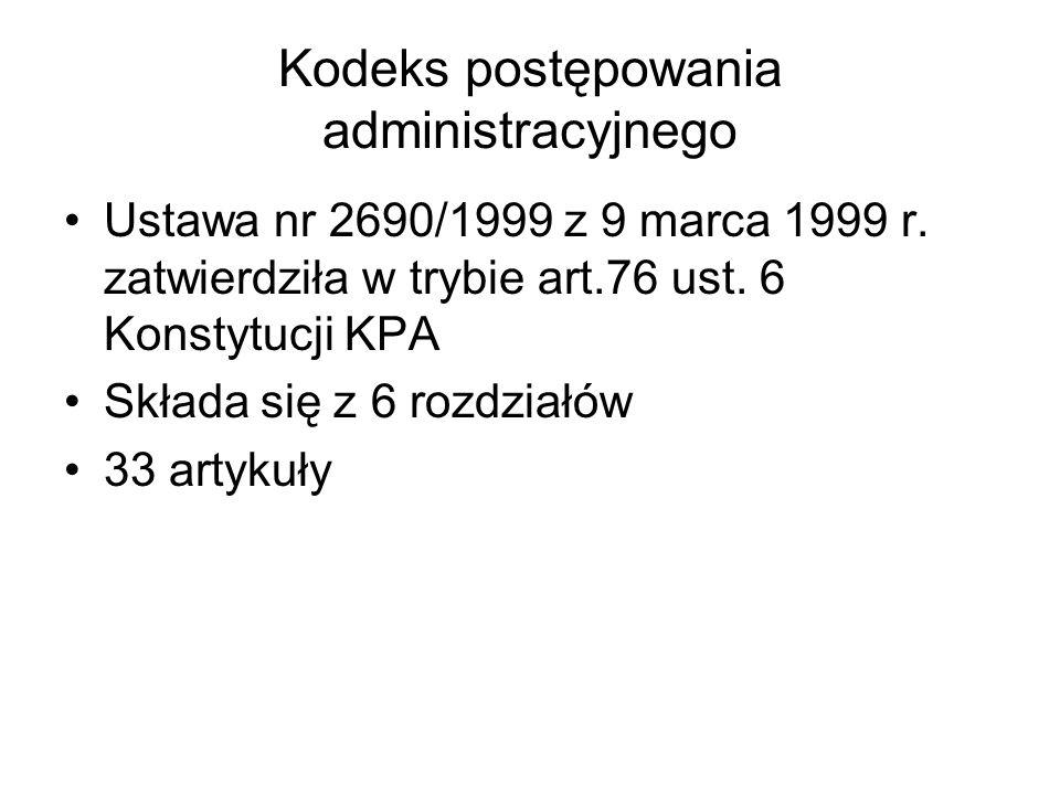 Kodeks postępowania administracyjnego Ustawa nr 2690/1999 z 9 marca 1999 r. zatwierdziła w trybie art.76 ust. 6 Konstytucji KPA Składa się z 6 rozdzia