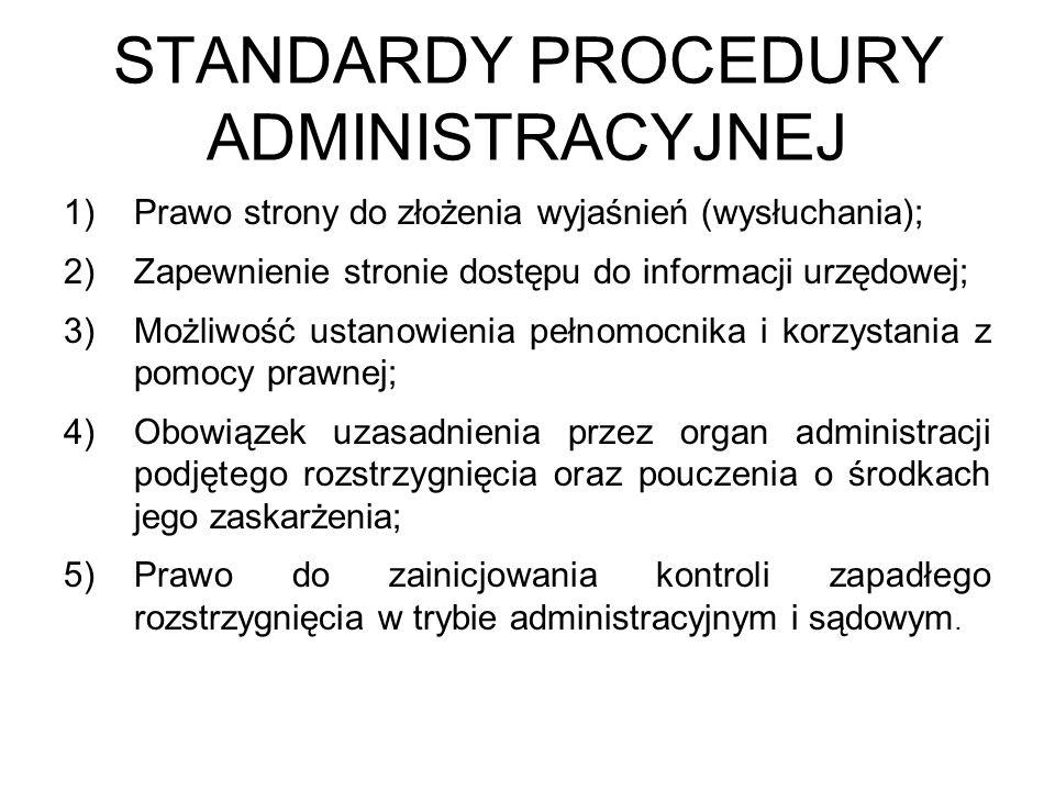 STANDARDY PROCEDURY ADMINISTRACYJNEJ 1)Prawo strony do złożenia wyjaśnień (wysłuchania); 2)Zapewnienie stronie dostępu do informacji urzędowej; 3)Możl