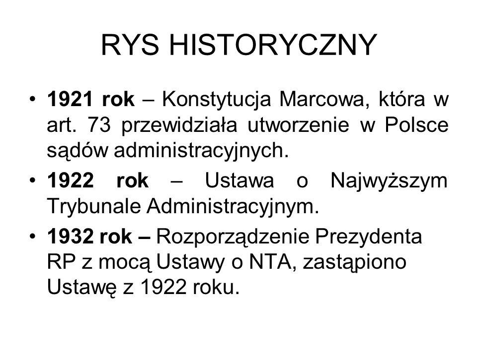 RYS HISTORYCZNY 1921 rok – Konstytucja Marcowa, która w art. 73 przewidziała utworzenie w Polsce sądów administracyjnych. 1922 rok – Ustawa o Najwyższ