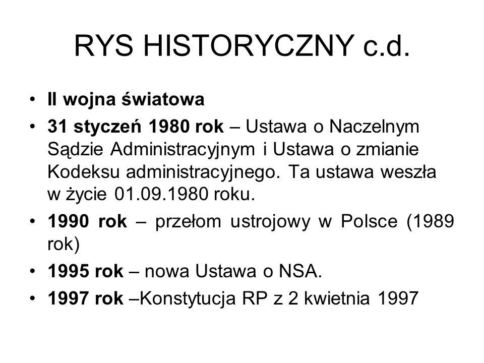 RYS HISTORYCZNY c.d. II wojna światowa 31 styczeń 1980 rok – Ustawa o Naczelnym Sądzie Administracyjnym i Ustawa o zmianie Kodeksu administracyjnego.