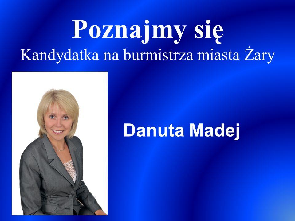 Poznajmy się Kandydatka na burmistrza miasta Żary Danuta Madej