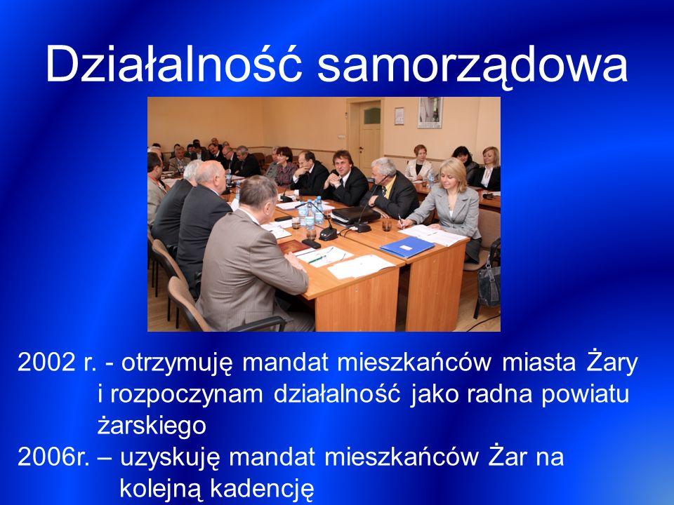 Działalność samorządowa 2002 r. - otrzymuję mandat mieszkańców miasta Żary i rozpoczynam działalność jako radna powiatu żarskiego 2006r. – uzyskuję ma